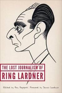 The Lost Journalism of Ring Lardner - Ring Lardner - cover