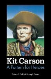 Kit Carson: A Pattern for Heroes - Thelma S. Guild,Harvey L. Carter - cover