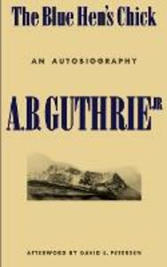 The Blue Hen's Chick: An Autobiography - A. B. Guthrie - cover