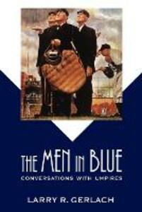 The Men in Blue: Conversations with Umpires - Larry R. Gerlach - cover