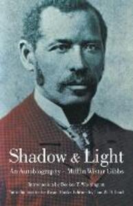Shadow and Light: An Autobiography - Mifflin Wistar Gibbs - cover