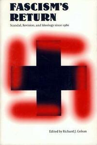 Fascism's Return: Scandal, Revision, and Ideology Since 1980 - cover