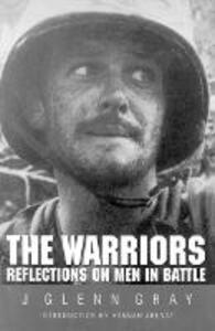 The Warriors: Reflections on Men in Battle - J. Glenn Gray - cover