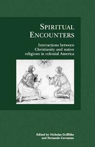 Spiritual Encounters: Interactions between Christianity and Native Religions in Colonial America - cover