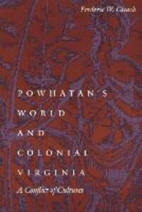 Powhatan's World and Colonial Virginia: A Conflict of Cultures - Frederic W. Gleach - cover