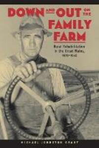 Down and Out on the Family Farm: Rural Rehabilitation in the Great Plains, 1929-1945 - Michael Johnston Grant - cover