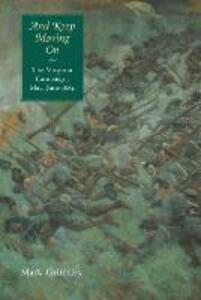 And Keep Moving On: The Virginia Campaign, May-June 1864 - Mark Grimsley - cover