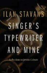 Singer's Typewriter and Mine: Reflections on Jewish Culture - Ilan Stavans - cover
