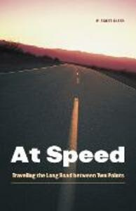 At Speed: Traveling the Long Road between Two Points - W. Scott Olsen - cover