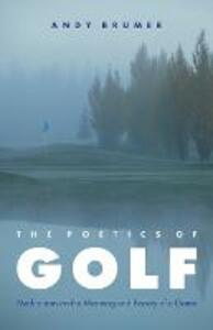 The Poetics of Golf: Meditations on the Meaning and Beauty of a Game - Andy Brumer - cover