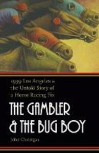 The Gambler and the Bug Boy: 1939 Los Angeles and the Untold Story of a Horse Racing Fix - John Christgau - cover