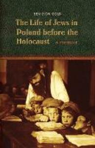The Life of Jews in Poland before the Holocaust: A Memoir - Ben-Zion Gold - cover