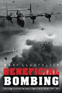 Beneficial Bombing: The Progressive Foundations of American Air Power, 1917-1945 - Mark Clodfelter - cover