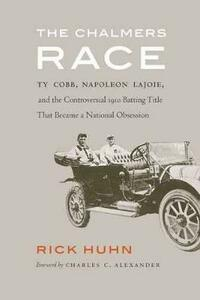 The Chalmers Race: Ty Cobb, Napoleon Lajoie, and the Controversial 1910 Batting Title That Became a National Obsession - Rick Huhn - cover