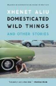 Domesticated Wild Things, and Other Stories - Xhenet Aliu - cover