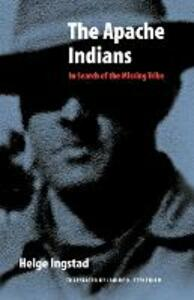 The Apache Indians: In Search of the Missing Tribe - Helge Ingstad - cover