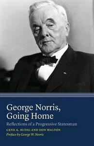 George Norris, Going Home: Reflections of a Progressive Statesman - Gene A. Budig,Don Walton - cover