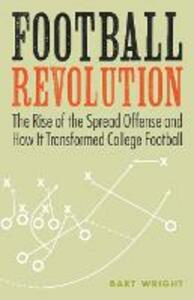 Football Revolution: The Rise of the Spread Offense and How It Transformed College Football - Bart Wright - cover