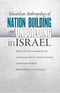 Toward an Anthropology of Nation Building and Unbuilding in Israel - cover