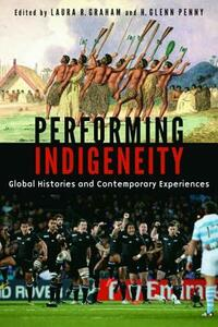 Performing Indigeneity: Global Histories and Contemporary Experiences - cover