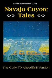 Navajo Coyote Tales: The Curly To Aheedliinii Version - Father Berard Haile - cover