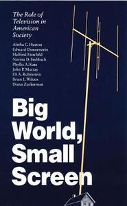 Big World, Small Screen: The Role of Television in American Society - Diana Zuckerman,Brian L. Wilcox,Aletha C. Huston - cover