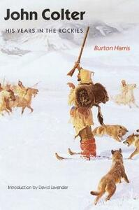 John Colter: His Years in the Rockies - Burton Harris - cover