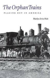 The Orphan Trains: Placing Out in America - Marilyn Irvin Holt - cover