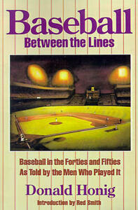 Baseball Between the Lines: Baseball in the Forties and Fifties, as Told by the Men Who Played it - Donald Honig - cover
