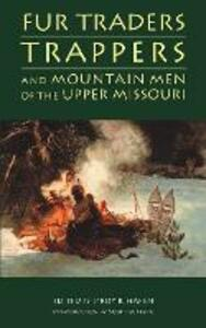 Fur Traders, Trappers, and Mountain Men of the Upper Missouri - LeRoy R. Hafen - cover