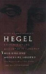 Lectures on the History of Philosophy, Volume 3: Medieval and Modern Philosophy - Georg Wilhelm Friedrich Hegel - cover