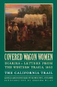 Covered Wagon Women, Volume 4: Diaries and Letters from the Western Trails, 1852: The California Trail - cover