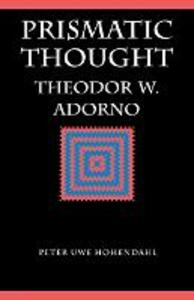 Prismatic Thought: Theodor W. Adorno - Peter Uwe Hohendahl - cover