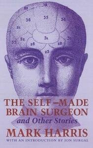 The Self-Made Brain Surgeon and Other Stories - Mark Harris - cover