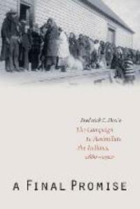 A Final Promise: The Campaign to Assimilate the Indians, 1880-1920 - Frederick E. Hoxie - cover