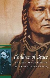 Children of Grace: The Nez Perce War of 1877 - Bruce Hampton - cover