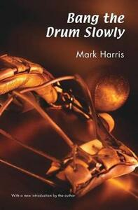 Bang the Drum Slowly - Mark Harris - cover