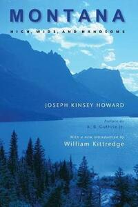 Montana: High, Wide, and Handsome - Joseph Kinsey Howard - cover