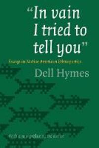 """""""In vain I tried to tell you"""": Essays in Native American Ethnopoetics - Dell Hymes - cover"""