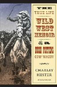 The True Life Wild West Memoir of a Bush-Popping Cow Waddy - Charley Hester - cover