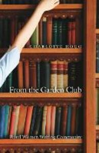 From the Garden Club: Rural Women Writing Community - Charlotte Hogg - cover