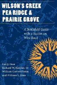 Wilson's Creek, Pea Ridge, and Prairie Grove: A Battlefield Guide, with a Section on Wire Road - Earl J. Hess,Richard W. Hatcher,William Garrett Piston - cover