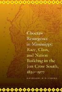 Choctaw Resurgence in Mississippi: Race, Class, and Nation Building in the Jim Crow South, 1830-1977 - Katherine M. B. Osburn - cover