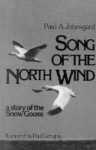 Song of the North Wind: A Story of the Snow Goose - Paul A. Johnsgard - cover