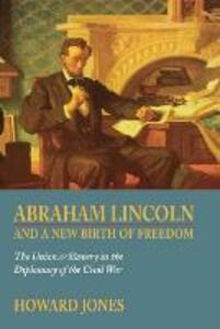 Abraham Lincoln and a New Birth of Freedom: The Union and Slavery in the Diplomacy of the Civil War - Howard Jones - cover