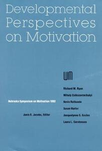 Nebraska Symposium on Motivation, 1992, Volume 40: Developmental Perspectives on Motivation - Nebraska Symposium - cover