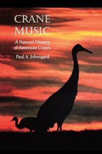 Crane Music: A Natural History of American Cranes - Paul A. Johnsgard - cover
