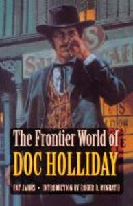 The Frontier World of Doc Holliday - Pat Jahns - cover