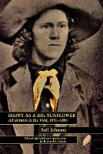Happy As a Big Sunflower: Adventures in the West, 1876-1880 - Rolf Johnson - cover