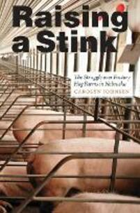 Raising a Stink: The Struggle over Factory Hog Farms in Nebraska - Carolyn Johnsen - cover